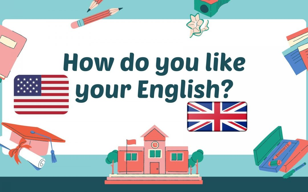 How do you like your English?