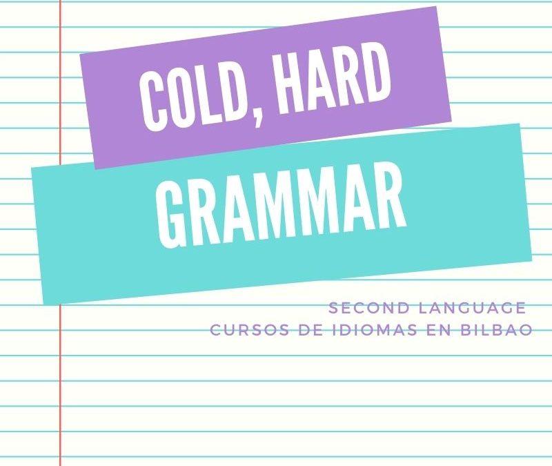 Cold, hard grammar